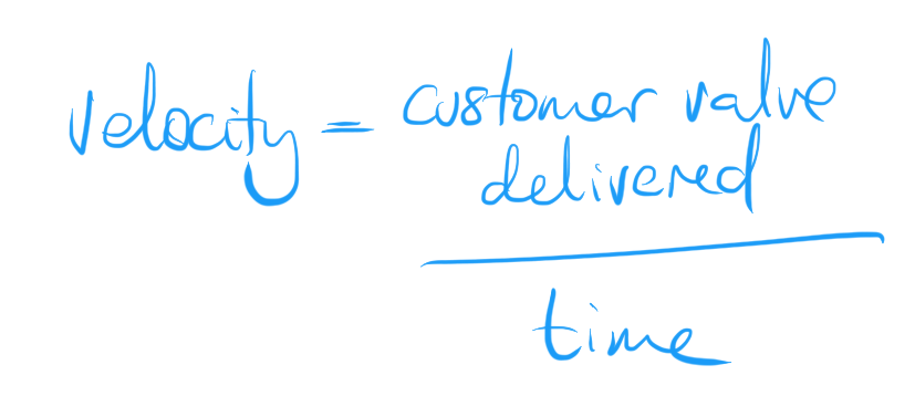 Velocity defined as customer value delivered over time.